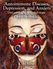 Autoimmune Diseases, Depression, and Anxiety : Discovering How to Advocate...