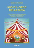 Ioiò e il circo della gioia- Marilena Toninelli,  2016,  Youcanprint - P