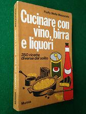 MAZZUCATO - CUCINARE CON VINO BIRRA E LIQUORI , 1a Ed Mursia (1973) Ricette