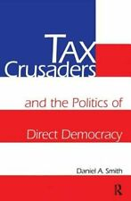 Tax Crusaders and the Politics of Direct Democracy by Daniel A Smith: New