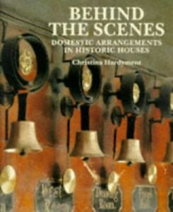 Behind the Scenes: Domestic Arrangements in Historic ... by Hardyment, Christina