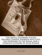 The Gentle Shepherd: A Scots Pastoral Comedy. Adorned with Cuts, the Overtures to the Songs, and a Complete Glossary. by Allan Ramsay by Allan Ramsay (Paperback / softback, 2010)