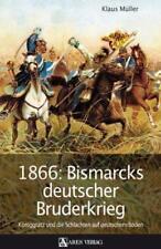 1866: Bismarcks deutscher Bruderkrieg von Klaus Müller (2007, Gebundene Ausgabe)
