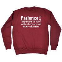 Funny Sweatshirt Patience Important To Have Birthday Joke tee Gift JUMPER