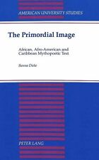 The Primordial Image: African, Afro-American and Caribbean Mythopoetic Text (Am