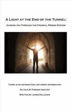 A Light at the End of the Tunnel : Guiding You Through the Federal Prison...