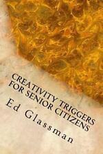 Creativity Triggers for Senior Citizens : Brighten Your Life with Your...