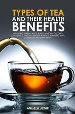 Types of Tea and Their Health Benefits Including Green, White, Black, Matcha, Oo