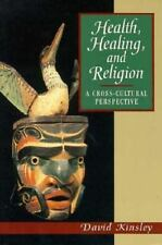 Health, Healing and Religion : A Cross Cultural Perspective by David R. Kinsley