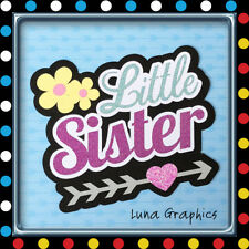 LITTLE SISTER TITLE Embellishment Card toppers &  Paper Piecing scrapbooking