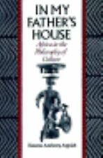 In My Father's House : Africa in the Philosophy of Culture by Kwame Anthony...