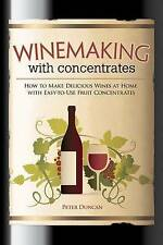 Winemaking with Concentrates: How to Make Delicious Wine at Home with Easy-to-Us
