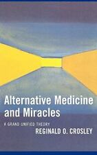 Alternative Medicine and Miracles: A Grand Unified Theory: By Crosley, Regina...