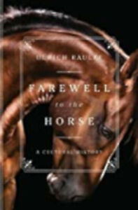 Farewell to the Horse: A Cultural History, Excellent, Kemp, Ruth Ahmedzai,Raulff