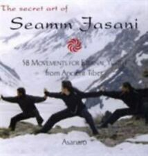 The Secret Art of Seamm Jasani: 58 Movements for Eternal Youth from Ancient Tibe