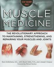 Muscle Medicine: The Revolutionary Approach to Maintaining, Strengthening, and Repairing Your Muscles and Joints by Rob DeStefano (Paperback, 2009)