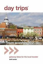 Day Trips? From Washington, Dc: Getaway Ideas For The Local Traveler (day Tri...