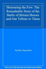 Honouring the Few: The Remarkable Story of the Battle of Britain Heroes and Ou,