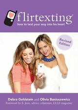Flirtexting: How to Text Your Way into His Heart, Baniuszewicz, Olivia, Goldstei