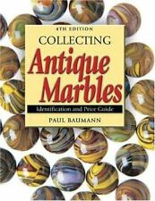 Collecting Antique Marbles: Identification and Price Guide by Paul Baumann 2004