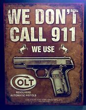 Colt We Don't Call 911 TIN SIGN metal Bar Garage Hunting Pistol Decor Gun Call
