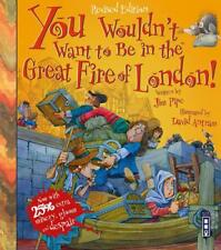 You Wouldn't Want to be in the Great Fire of London! by Jim Pipe | Paperback Boo