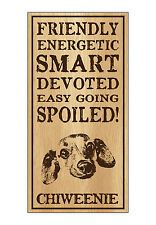 Wood Dog Breed Personality Sign - Spoiled Chiweenie (Chihuahua Dachshund)