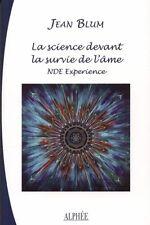 LA SCIENCE DEVANT LA SURVIE DE L'AME. Expériences aux portes de la mort -  - BP