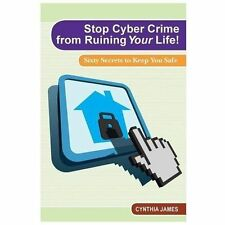 Stop Cyber Crime from Ruining Your Life! : Sixty Secrets to Keep You Safe by...