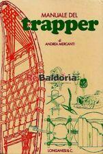 Manuale del trapper Longanesi Mercanti Andrea Scoutismo - Scautismo - Trapper