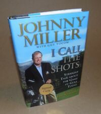 I Call the Shots: Straight Talk About Golf Today - Signed by JOHNNY MILLER !