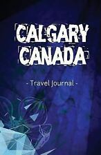 Calgary Canada Travel Journal : Lined Writing Notebook Journal for Calgary...