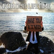 Have You Lived by For Our Lifetime (CD, Dec-2011, CD Baby (distributor))