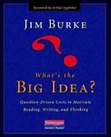 What's the Big Idea? : Question-Driven Units to Motivate Reading, Writing, an...