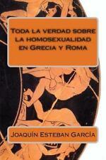 Toda la Verdad Sobre la Homosexualidad en Grecia y Roma by Joaquín Esteban...