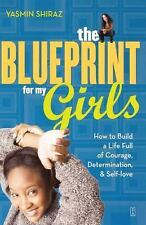 The Blueprint for My Girls: How to Build a Life Full of Courage, Determination,