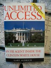 Unlimited Access An FBI Agent Inside the Clinton White House (Gary Aldrich, 1996