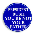"""Tough  ~  """" PRESIDENT BUSH, YOU'RE NOT YOUR FATHER """"  ~ 2004 Anti-Bush Button"""