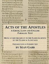 Acts of the Apostles: A Greek Latin and English Parallel Text: Being an Aid for