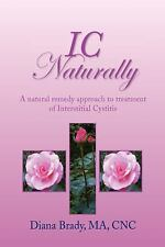 IC NATURALLY: A natural remedy approach to treatment of Interstitial Cystitis, B
