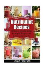 Nutribullet Recipes: 365 Days of Smoothie Recipes for Rapid Weight Loss, Detox &