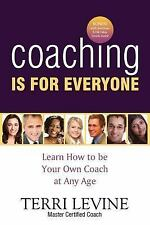 Coaching Is for Everyone : Learn How to Be Your Own Coach at Any Age by Terri...