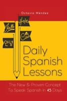 Daily Spanish Lessons: The New And Proven Concept To Speak Spanish In 45 Days...