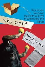 Why Not? : How to Use Everyday Ingenuity to Solve Problems Big and Small by Barr
