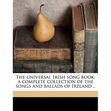 The universal Irish song book; a complete collection of the songs and ballads o