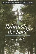 Rehearsing The Soul: 52 Devotions for the church Choir, York, Terry, Good Book