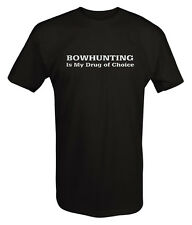 T Shirt -BowHunting is My Drug Of Choice