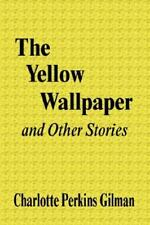The Yellow Wallpaper and Other Stories by Gilman, Charlotte Perkins