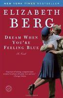 Dream When Youre Feeling Blue: A Novel by Elizabeth Berg