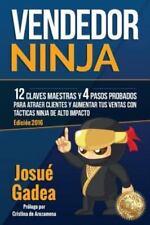 Vendedor Ninja, 12 Claves Maestras y 4 Pasos Probados para Atraer Clientes y...